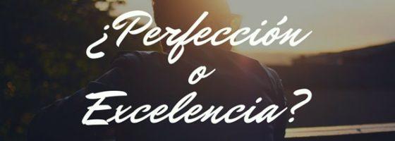 Perfección o excelencia: ¿De qué lado deseás estar?