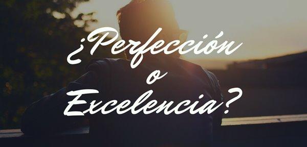 Perfección o Excelencia